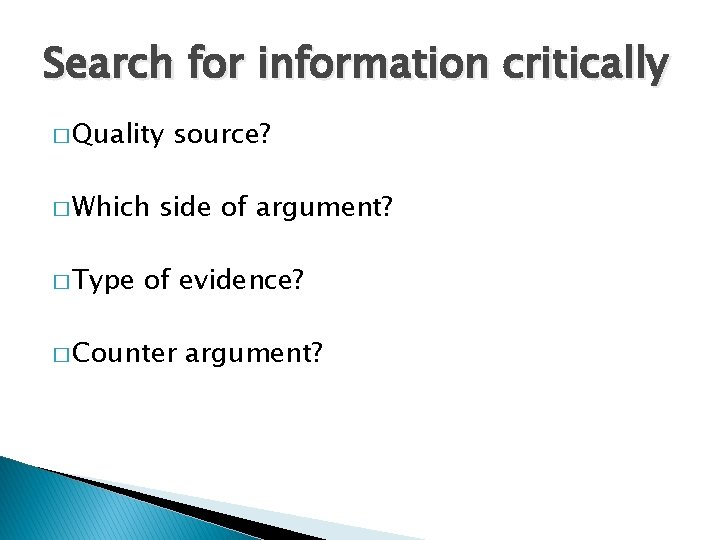Search for information critically � Quality � Which � Type source? side of argument?