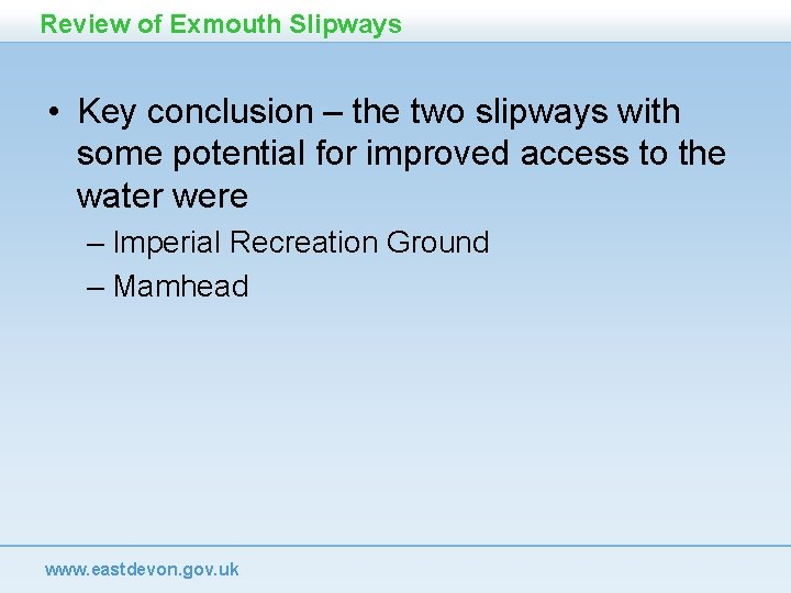 Review of Exmouth Slipways • Key conclusion – the two slipways with some potential