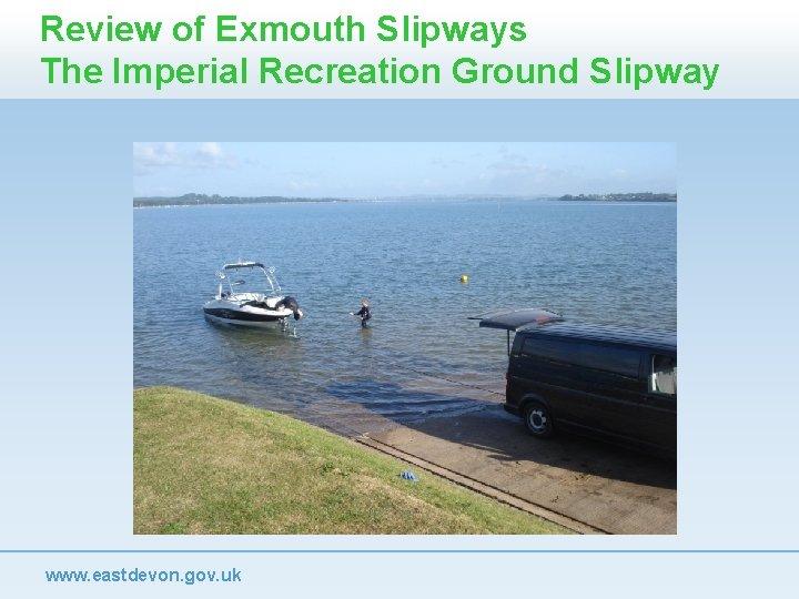 Review of Exmouth Slipways The Imperial Recreation Ground Slipway www. eastdevon. gov. uk