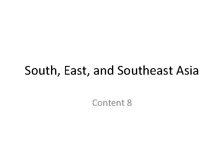 South, East, and Southeast Asia Content 8