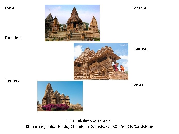Form Content Function Context Themes Terms 200. Lakshmana Temple Khajuraho, India. Hindu, Chandella Dynasty.