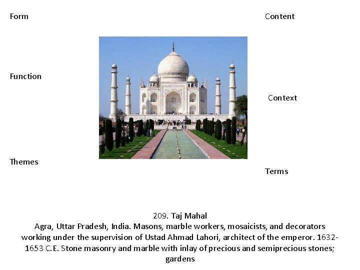 Form Content Function Context Themes Terms 209. Taj Mahal Agra, Uttar Pradesh, India. Masons,