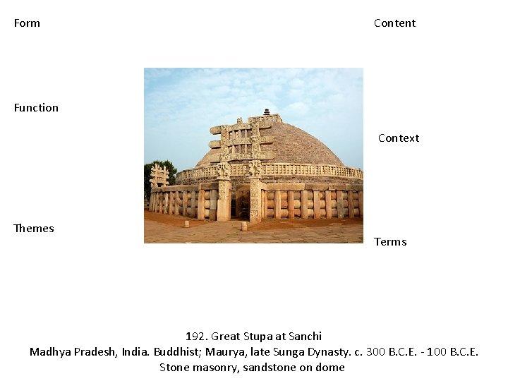 Form Content Function Context Themes Terms 192. Great Stupa at Sanchi Madhya Pradesh, India.