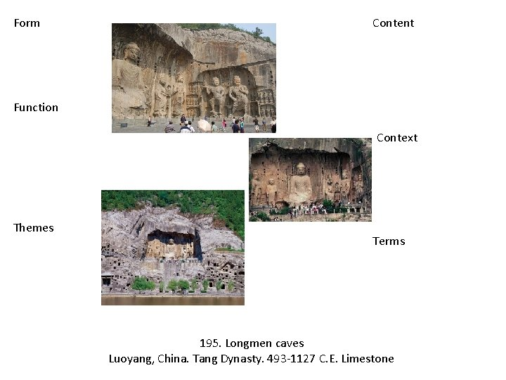 Form Content Function Context Themes Terms 195. Longmen caves Luoyang, China. Tang Dynasty. 493