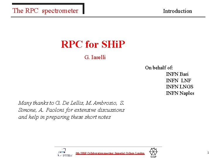 The RPC spectrometer Introduction RPC for SHi. P G. Iaselli Many thanks to G.
