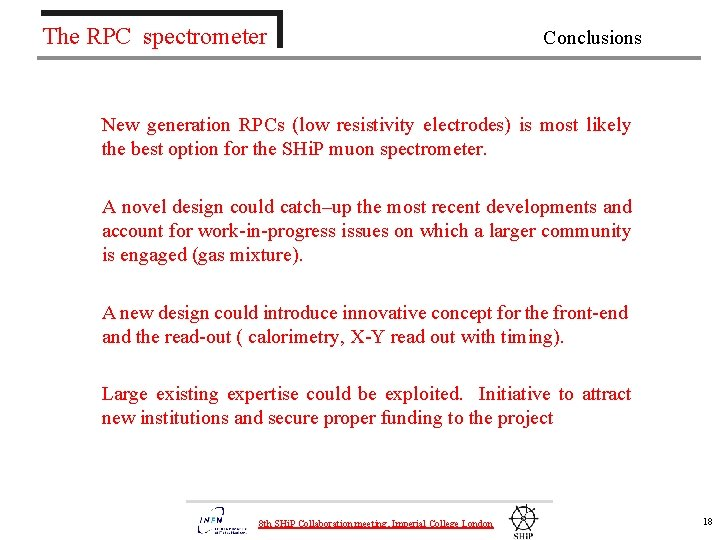 The RPC spectrometer Conclusions New generation RPCs (low resistivity electrodes) is most likely the