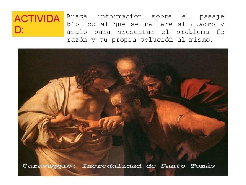 ACTIVIDA D: Busca información sobre el pasaje bíblico al que se refiere al cuadro