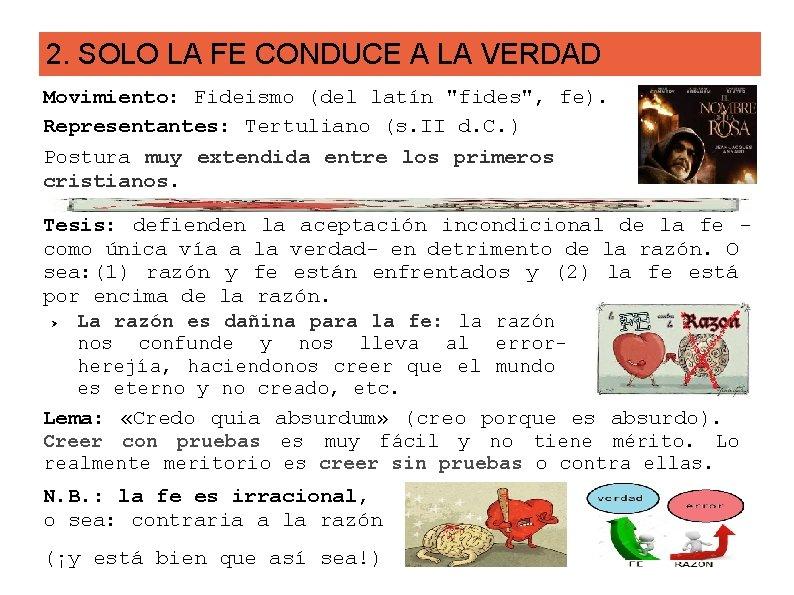 """2. SOLO LA FE CONDUCE A LA VERDAD Movimiento: Fideismo (del latín """"fides"""", fe)."""