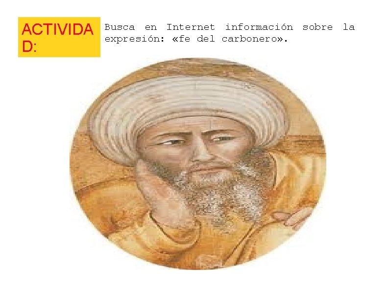 ACTIVIDA D: Busca en Internet información sobre la expresión: «fe del carbonero» .