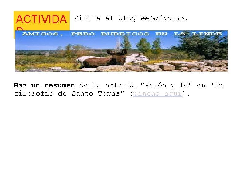"""ACTIVIDA D: Visita el blog Webdianoia. Haz un resumen de la entrada """"Razón y"""