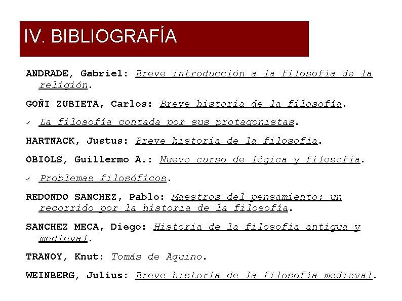 IV. BIBLIOGRAFÍA ANDRADE, Gabriel: Breve introducción a la filosofía de la religión. GOÑI ZUBIETA,