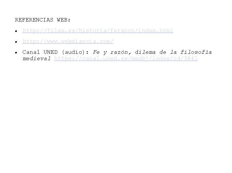 REFERENCIAS WEB: http: //filex. es/historia/ferazon/index. html http: //www. webdianoia. com/ Canal UNED (audio): Fe