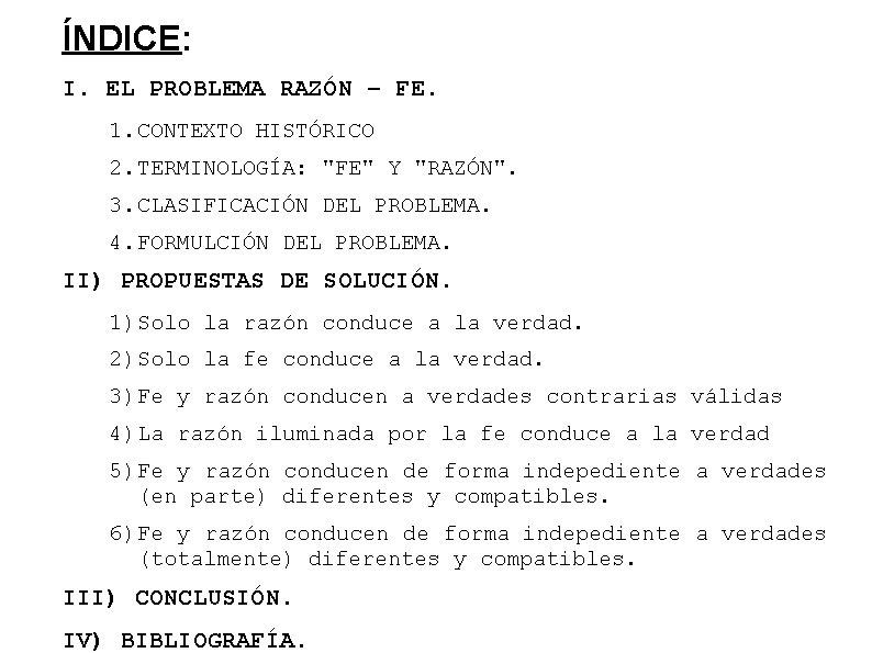 """ÍNDICE: I. EL PROBLEMA RAZÓN – FE. 1. CONTEXTO HISTÓRICO 2. TERMINOLOGÍA: """"FE"""" Y"""
