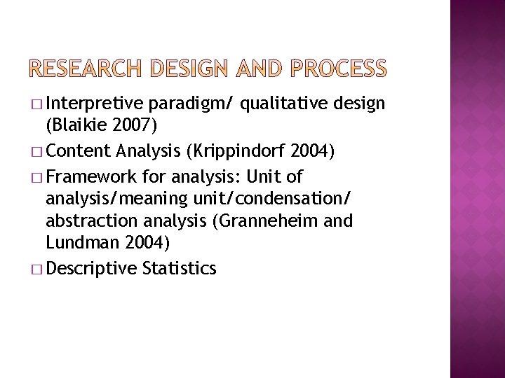 � Interpretive paradigm/ qualitative design (Blaikie 2007) � Content Analysis (Krippindorf 2004) � Framework