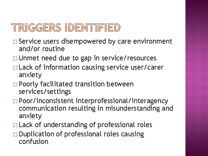 � Service users disempowered by care environment and/or routine � Unmet need due to