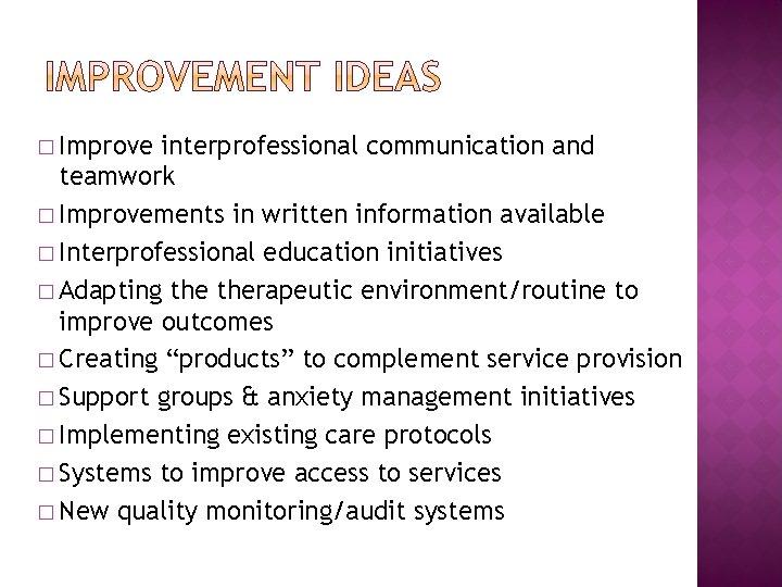� Improve interprofessional communication and teamwork � Improvements in written information available � Interprofessional