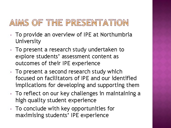 • • • To provide an overview of IPE at Northumbria University To