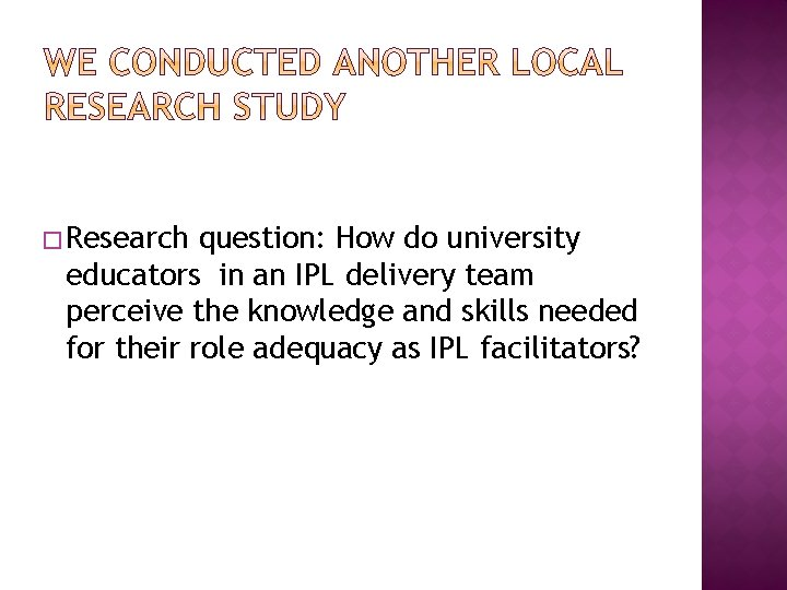 � Research question: How do university educators in an IPL delivery team perceive the