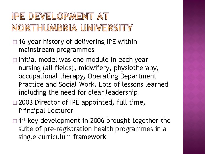 � 16 year history of delivering IPE within mainstream programmes � Initial model was