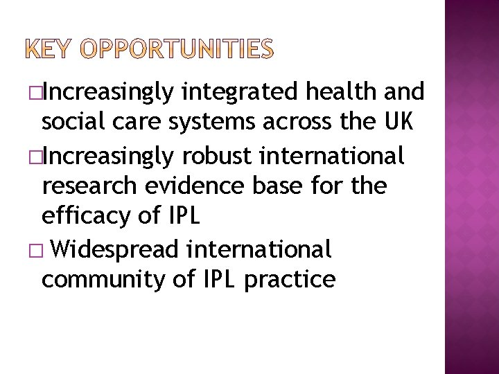 �Increasingly integrated health and social care systems across the UK �Increasingly robust international research