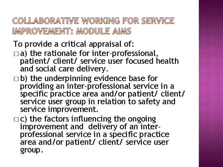 To provide a critical appraisal of: � a) the rationale for inter-professional, patient/ client/