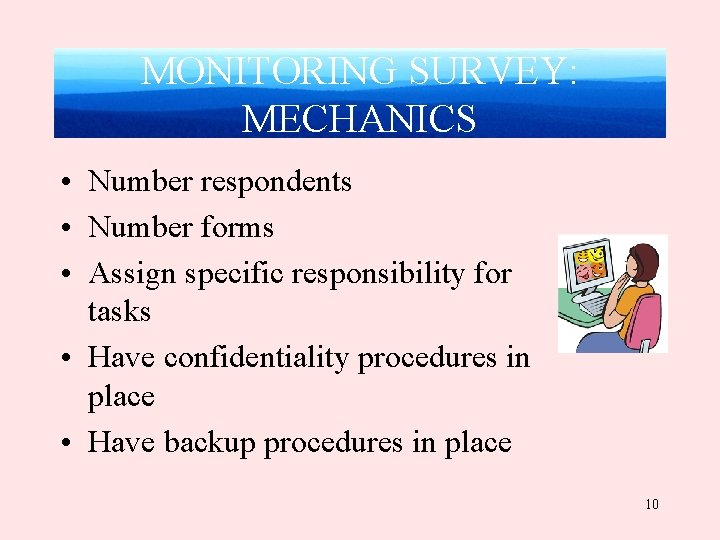 MONITORING SURVEY: MECHANICS • Number respondents • Number forms • Assign specific responsibility for