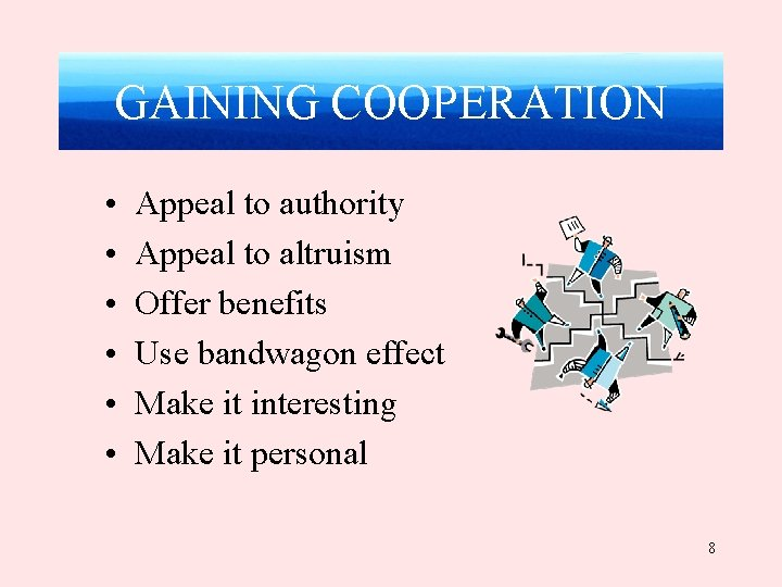 GAINING COOPERATION • • • Appeal to authority Appeal to altruism Offer benefits Use