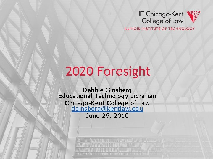 2020 Foresight Debbie Ginsberg Educational Technology Librarian Chicago-Kent College of Law dginsberg@kentlaw. edu June