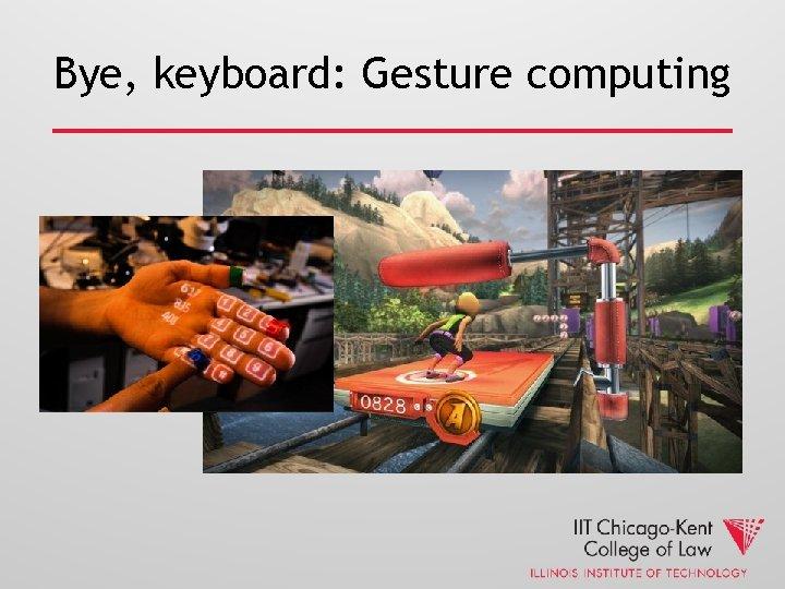 Bye, keyboard: Gesture computing