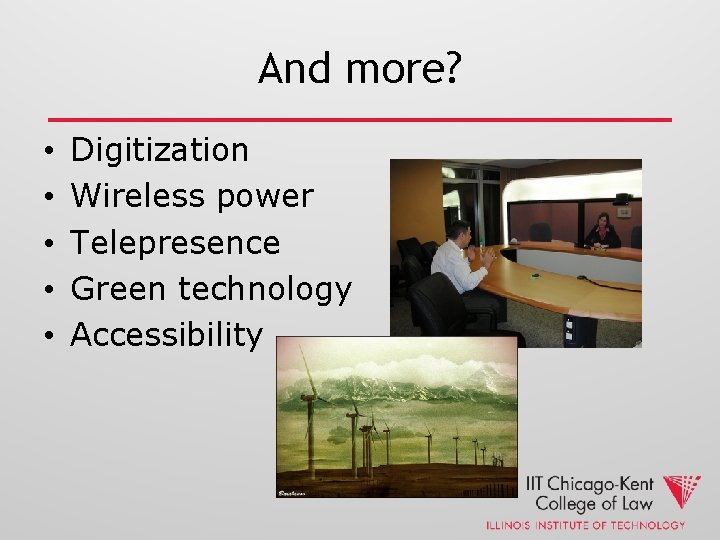 And more? • • • Digitization Wireless power Telepresence Green technology Accessibility