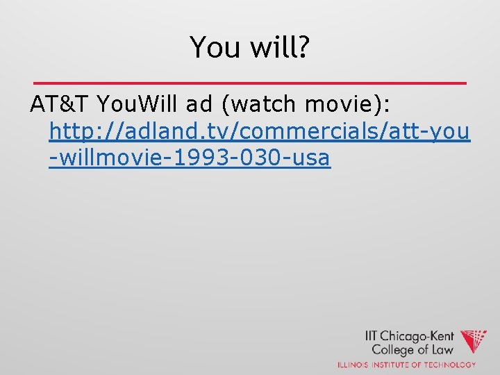 You will? AT&T You. Will ad (watch movie): http: //adland. tv/commercials/att-you -willmovie-1993 -030 -usa