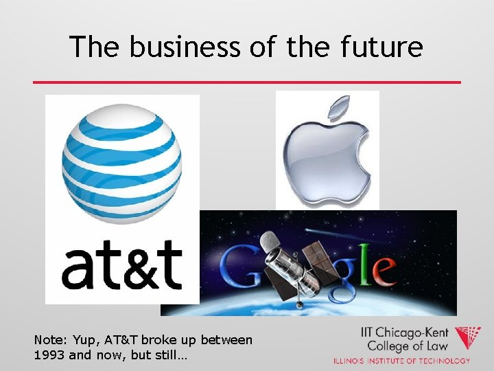 The business of the future Note: Yup, AT&T broke up between 1993 and now,