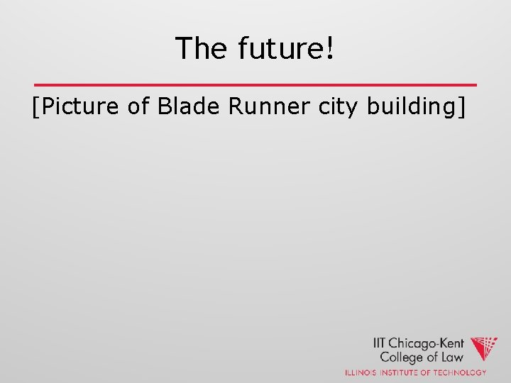 The future! [Picture of Blade Runner city building]