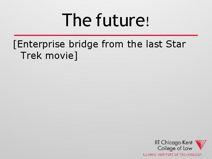 The future! [Enterprise bridge from the last Star Trek movie]