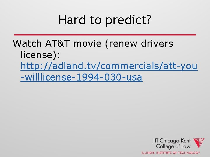 Hard to predict? Watch AT&T movie (renew drivers license): http: //adland. tv/commercials/att-you -willlicense-1994 -030