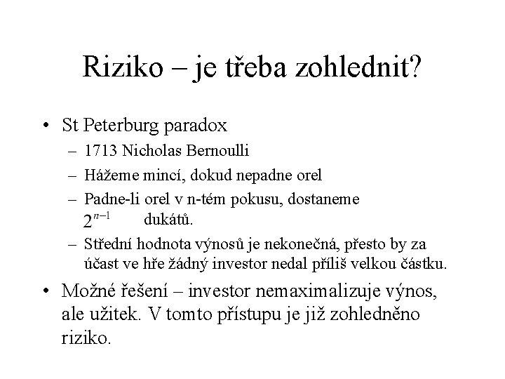 Riziko – je třeba zohlednit? • St Peterburg paradox – 1713 Nicholas Bernoulli –