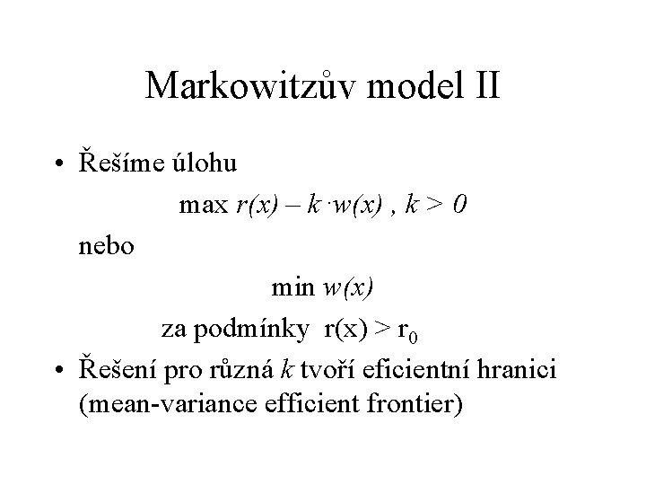 Markowitzův model II • Řešíme úlohu max r(x) – k. w(x) , k >