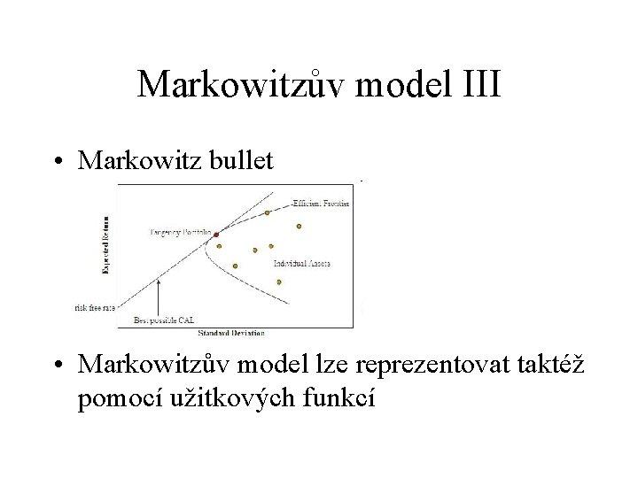 Markowitzův model III • Markowitz bullet • Markowitzův model lze reprezentovat taktéž pomocí užitkových