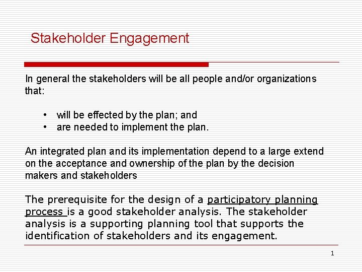 Stakeholder Engagement In general the stakeholders will be all people and/or organizations that: •