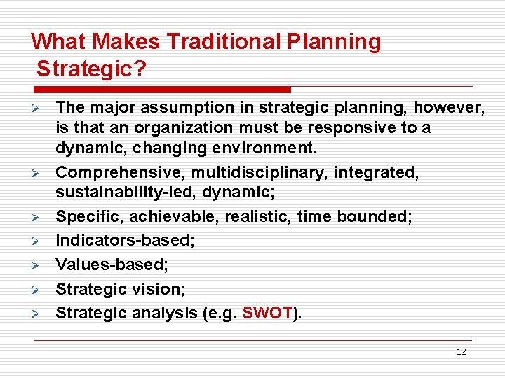 What Makes Traditional Planning Strategic? Ø Ø Ø Ø The major assumption in strategic