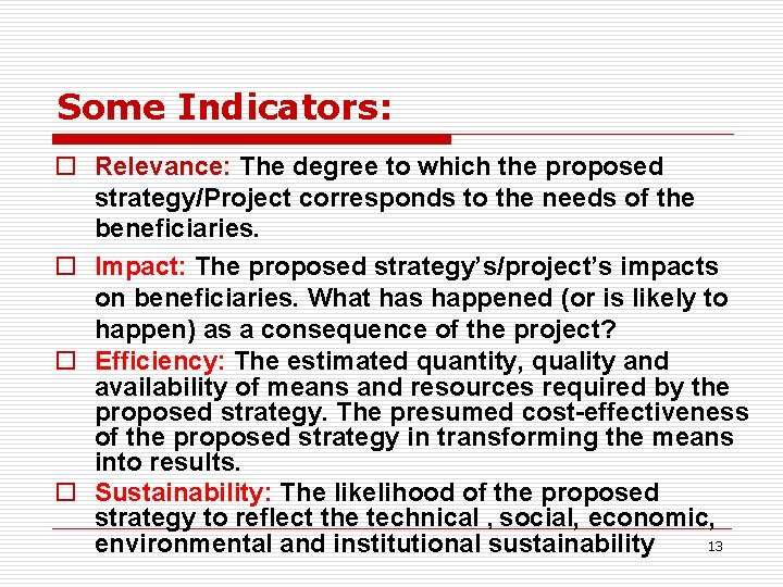 Some Indicators: o Relevance: The degree to which the proposed strategy/Project corresponds to the