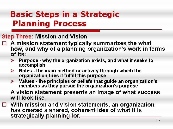Basic Steps in a Strategic Planning Process Step Three: Mission and Vision o A