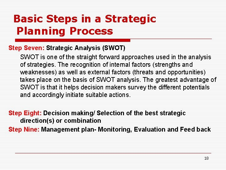Basic Steps in a Strategic Planning Process Step Seven: Strategic Analysis (SWOT) SWOT is