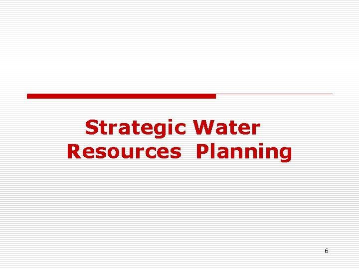 Strategic Water Resources Planning 6