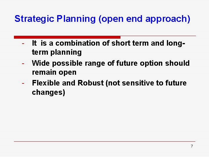 Strategic Planning (open end approach) - It is a combination of short term and