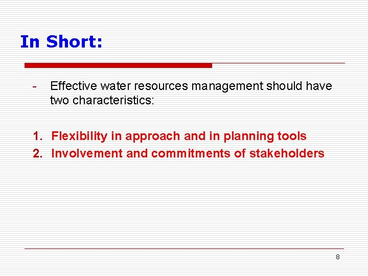 In Short: - Effective water resources management should have two characteristics: 1. Flexibility in