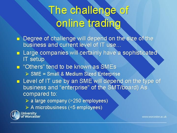 The challenge of online trading n n n Degree of challenge will depend on