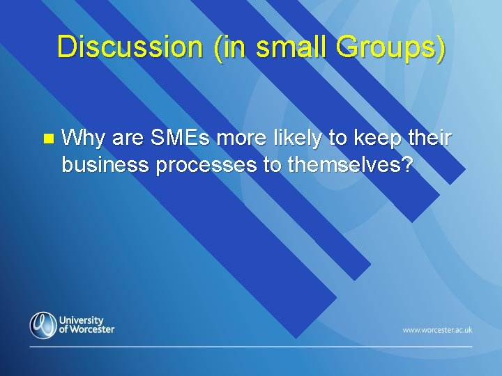 Discussion (in small Groups) n Why are SMEs more likely to keep their business