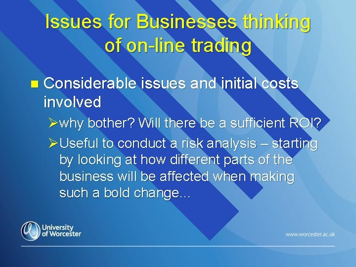 Issues for Businesses thinking of on-line trading n Considerable issues and initial costs involved