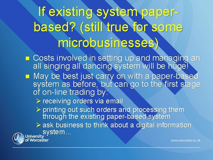If existing system paperbased? (still true for some microbusinesses) n n Costs involved in